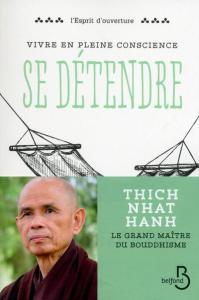Thich Nhat Hanh Vivre en pleine conscience Se détendre Belfond