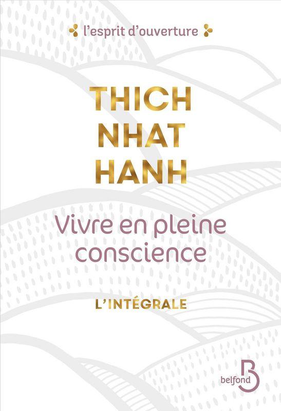 Thich Nhat Hanh Vivre en pleine conscience Integrale Belfond